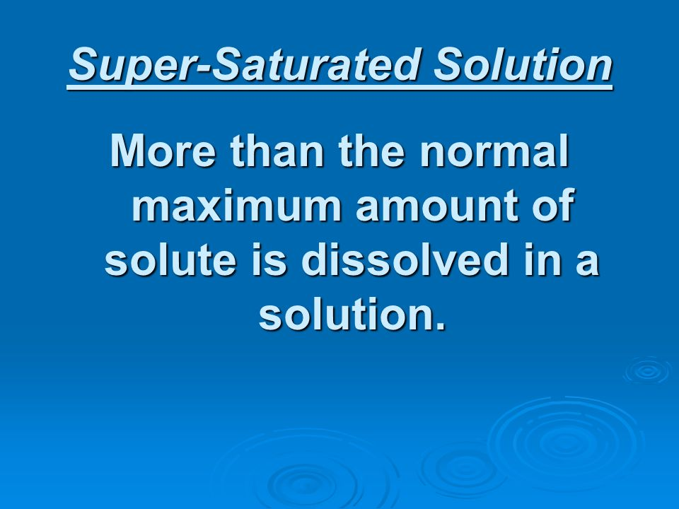Super-Saturated Solution