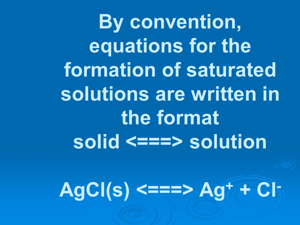 solid <===> solution AgCl(s) <===> Ag+ + Cl-