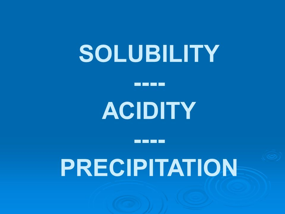 SOLUBILITY ---- ACIDITY PRECIPITATION