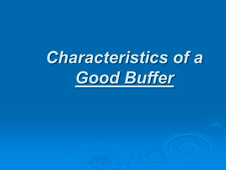 Characteristics of a Good Buffer