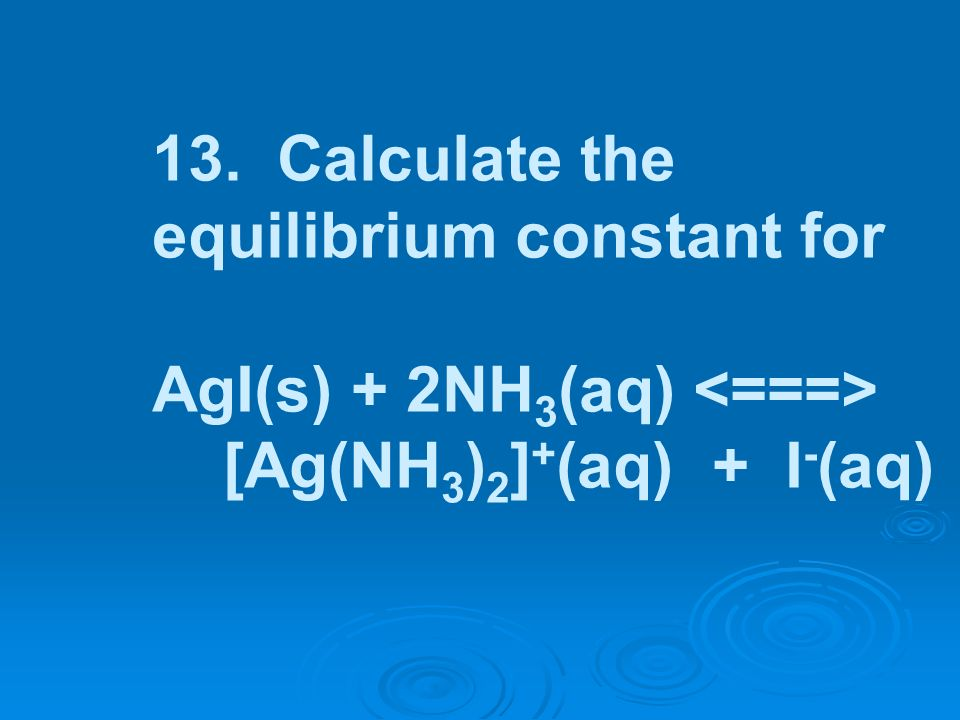13. Calculate the equilibrium constant for