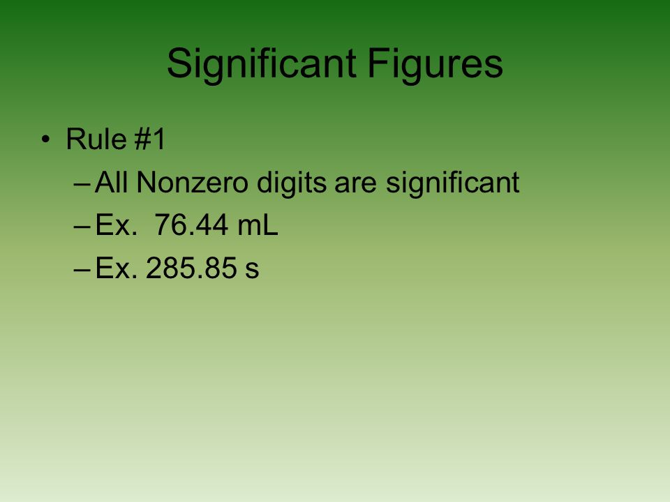 Significant Figures Rule #1 All Nonzero digits are significant