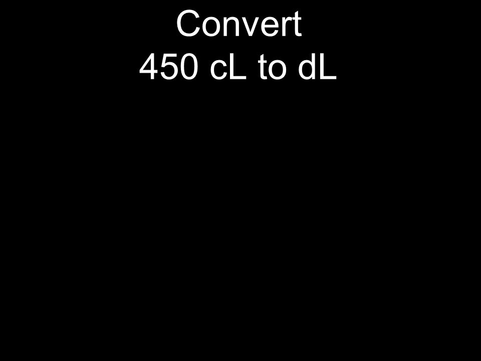 Convert 450 cL to dL