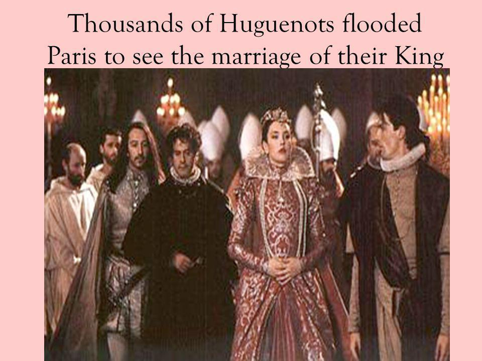 Thousands of Huguenots flooded Paris to see the marriage of their King