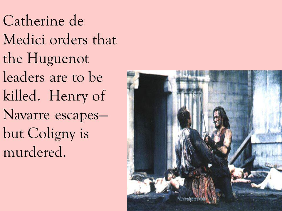 Catherine de Medici orders that the Huguenot leaders are to be killed