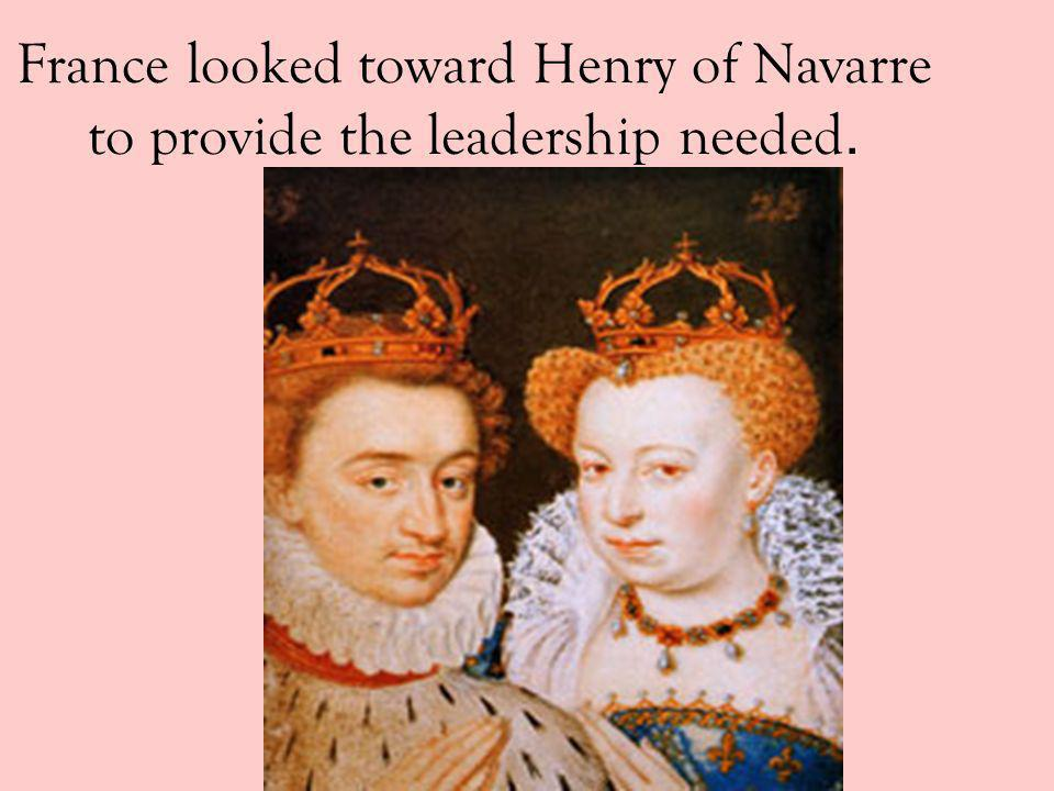 France looked toward Henry of Navarre to provide the leadership needed.