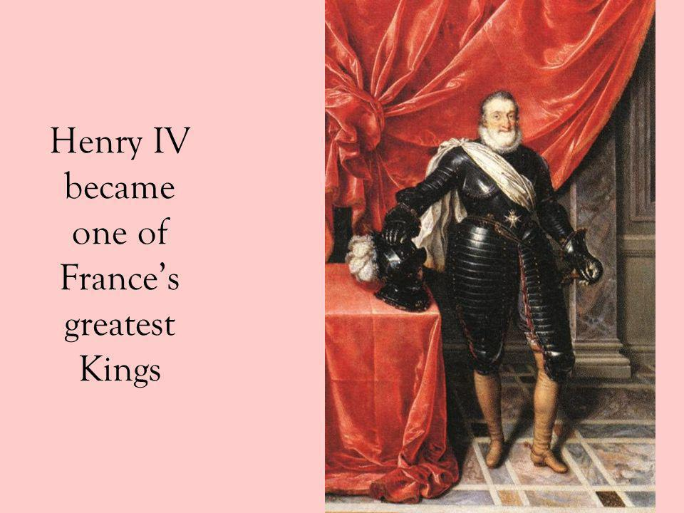 Henry IV became one of France's greatest Kings
