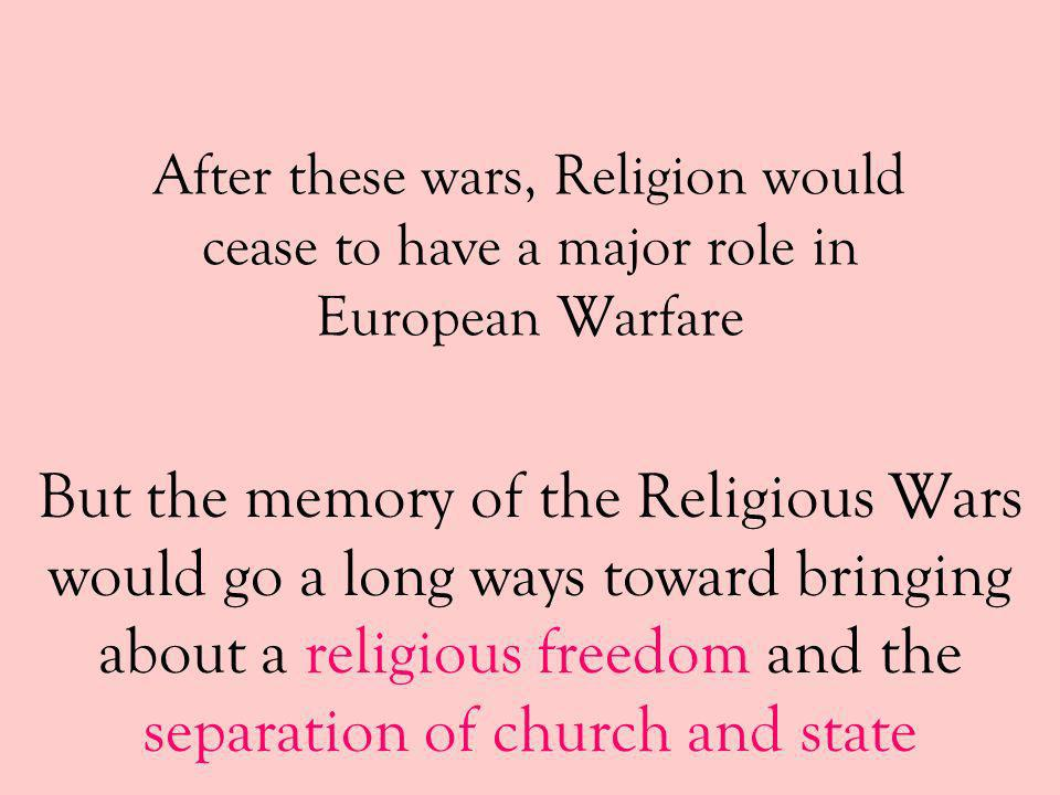 After these wars, Religion would cease to have a major role in European Warfare
