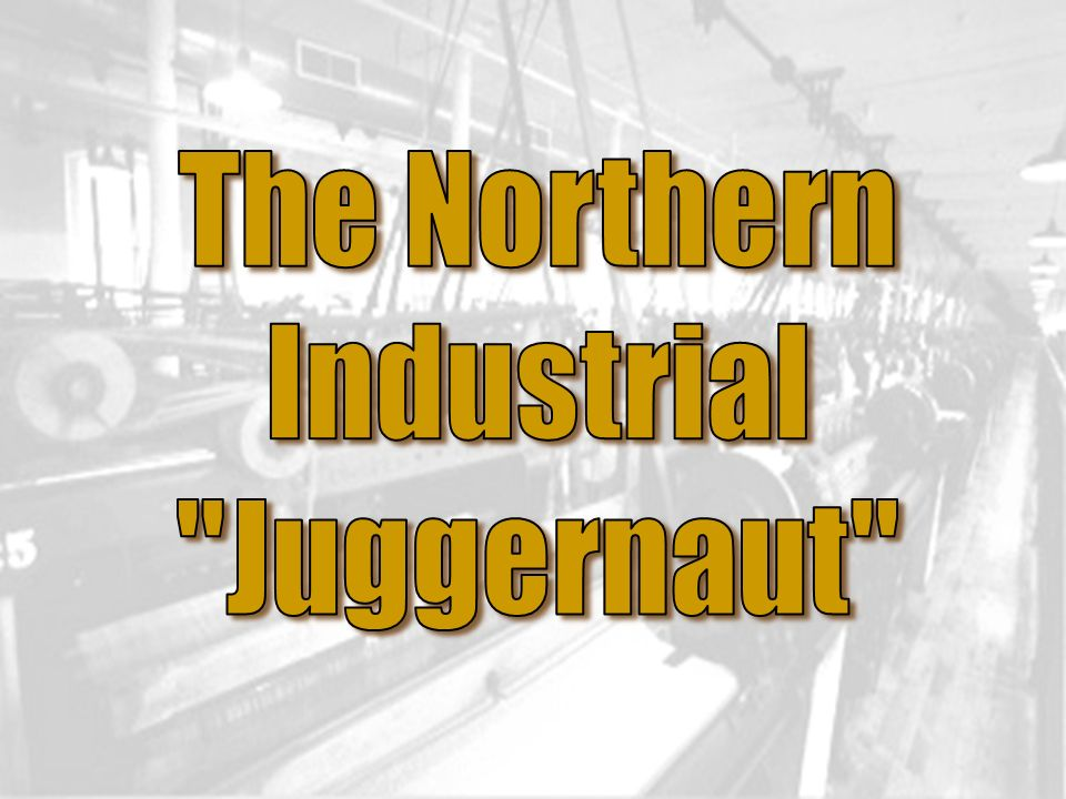 The Northern Industrial Juggernaut