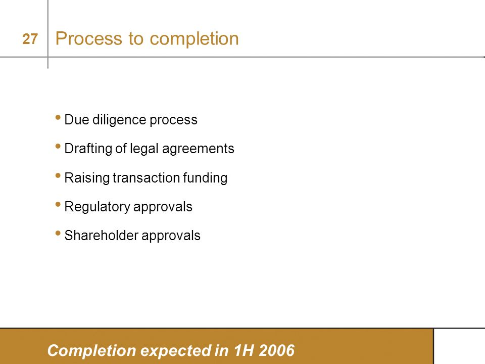 Process to completion Completion expected in 1H 2006