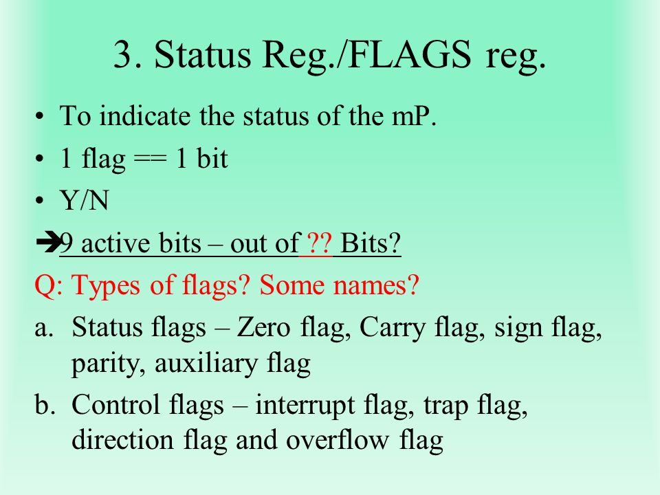 3. Status Reg./FLAGS reg. To indicate the status of the mP.