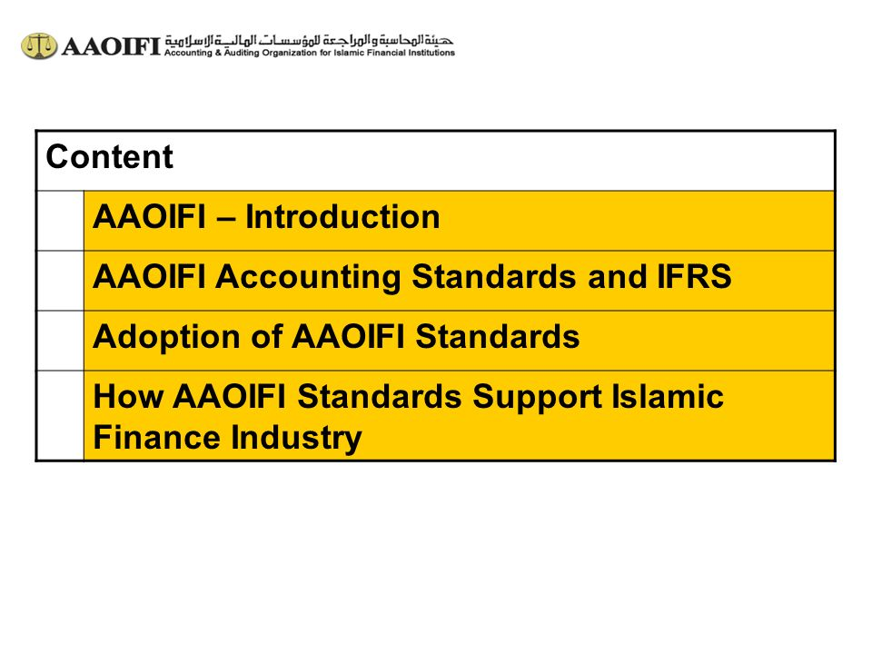 Content AAOIFI – Introduction. AAOIFI Accounting Standards and IFRS. Adoption of AAOIFI Standards.