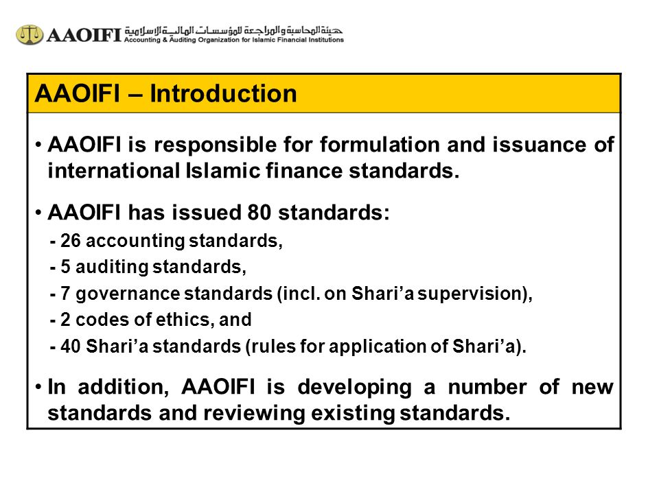 AAOIFI – Introduction AAOIFI is responsible for formulation and issuance of international Islamic finance standards.