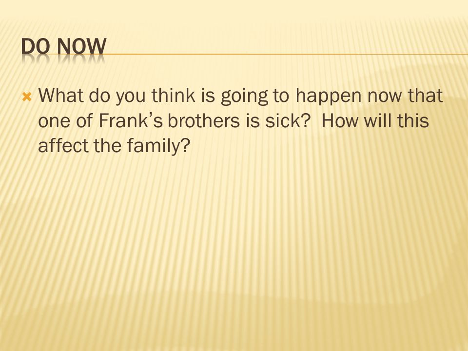 Do Now What do you think is going to happen now that one of Frank's brothers is sick.