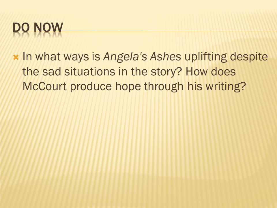 Do Now In what ways is Angela s Ashes uplifting despite the sad situations in the story.