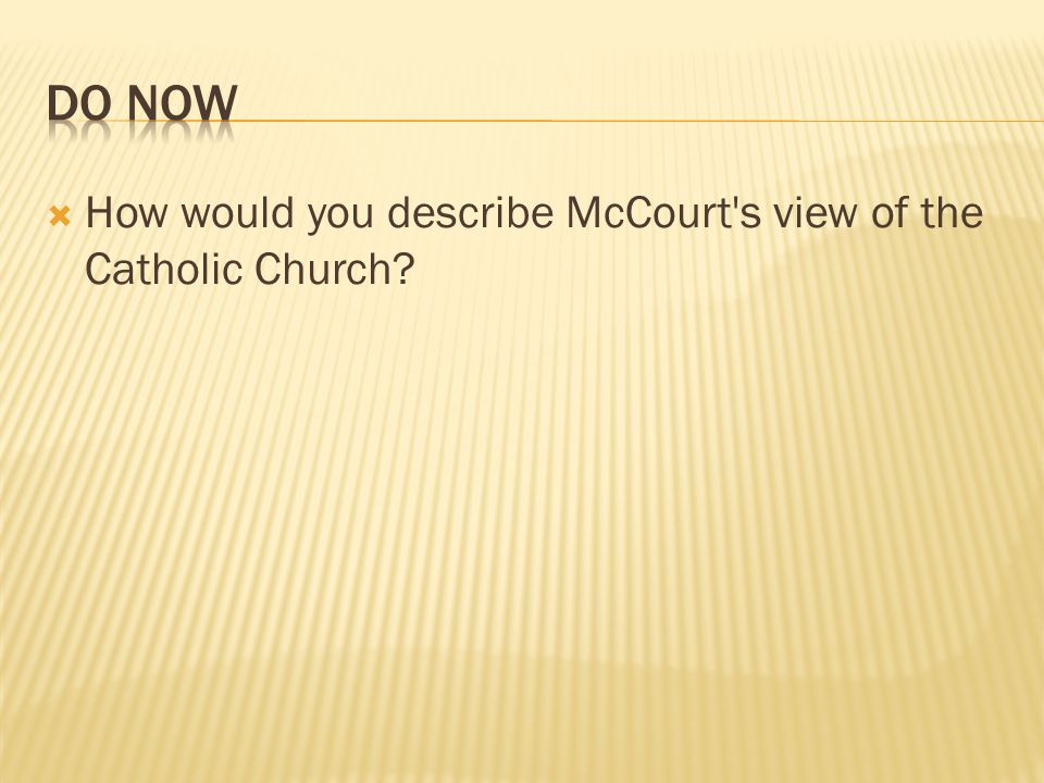 Do Now How would you describe McCourt s view of the Catholic Church