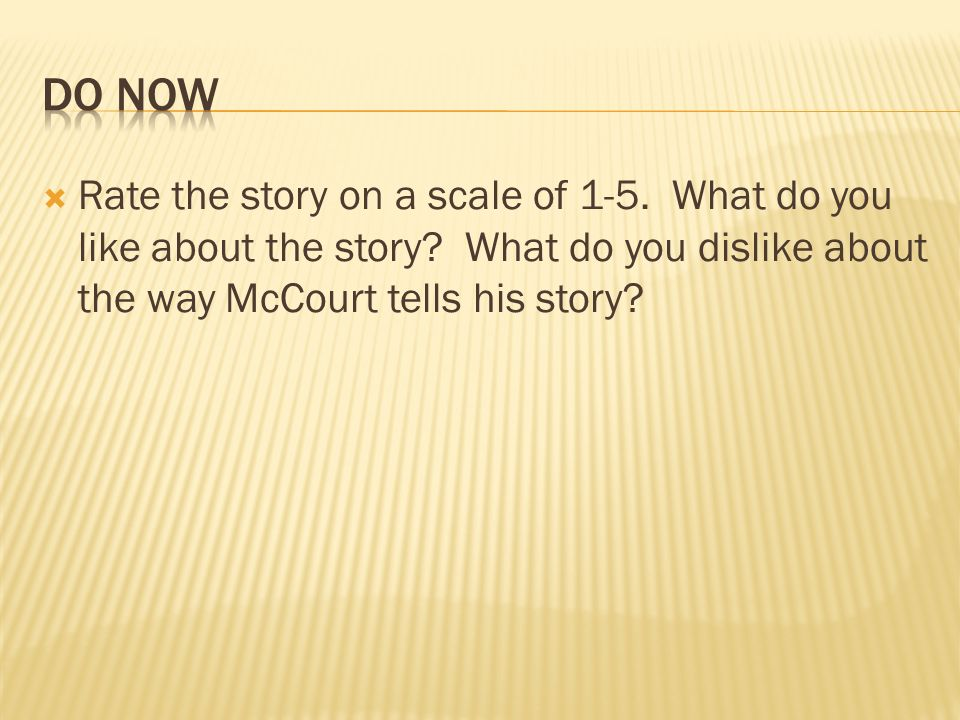 Do Now Rate the story on a scale of 1-5. What do you like about the story.