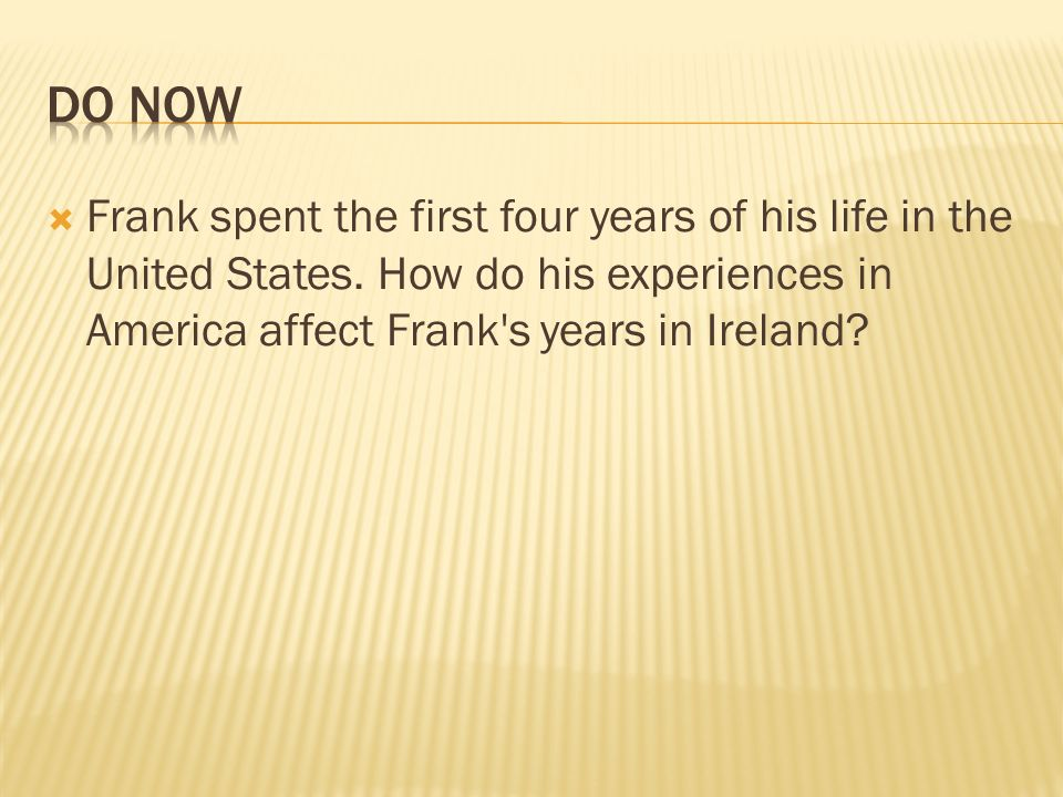 Do Now Frank spent the first four years of his life in the United States.