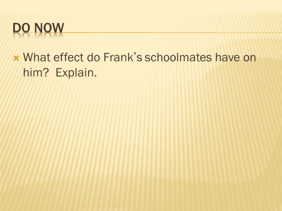 Do Now What effect do Frank's schoolmates have on him Explain.