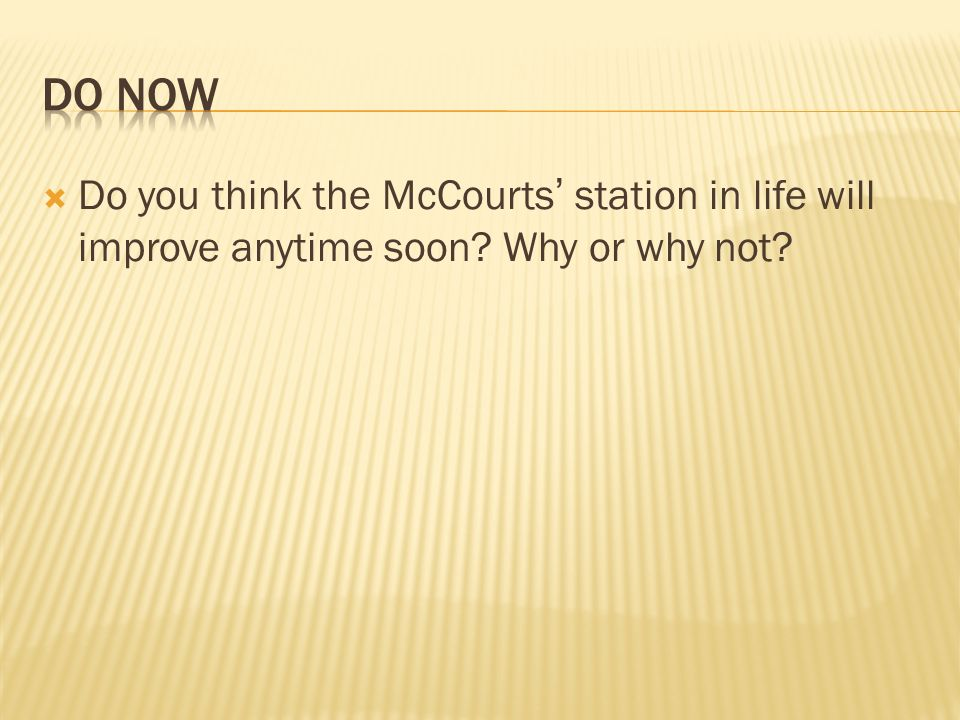 Do Now Do you think the McCourts' station in life will improve anytime soon Why or why not