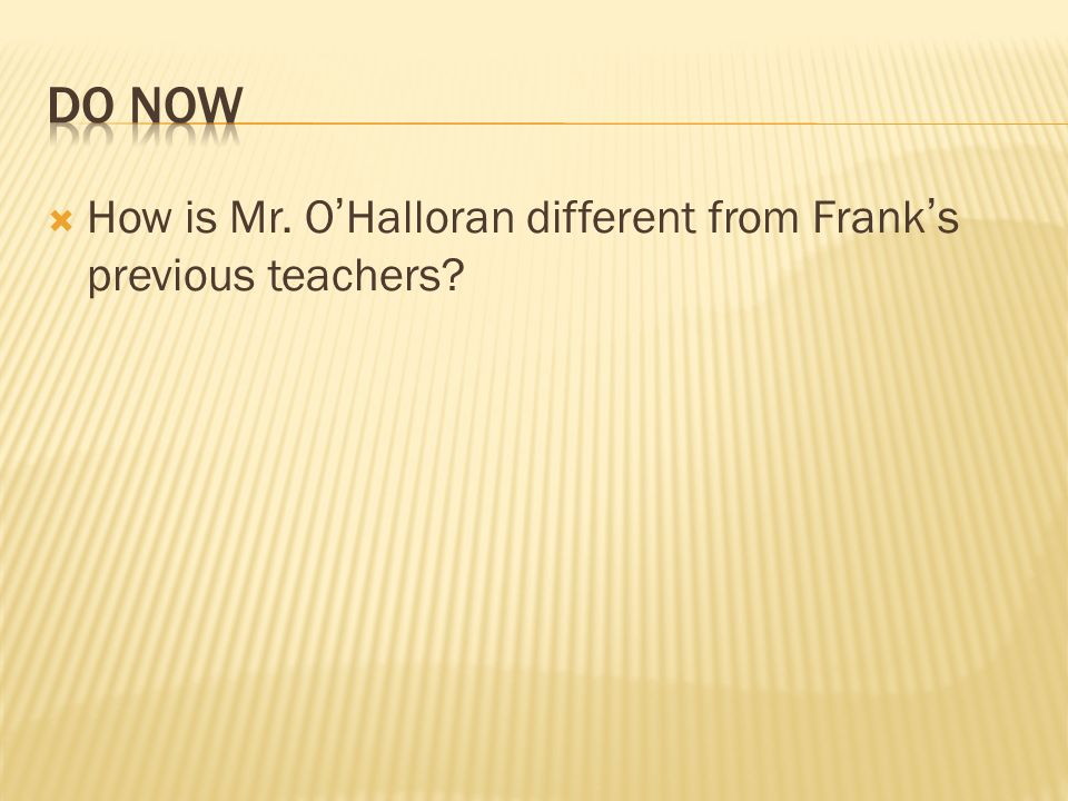 Do Now How is Mr. O'Halloran different from Frank's previous teachers