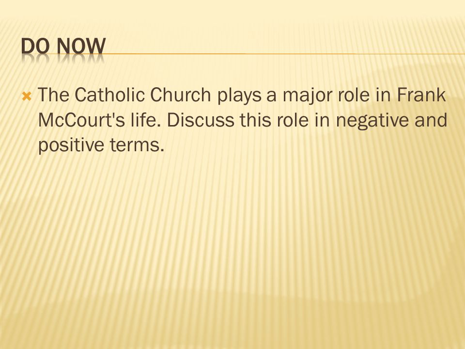 Do Now The Catholic Church plays a major role in Frank McCourt s life.