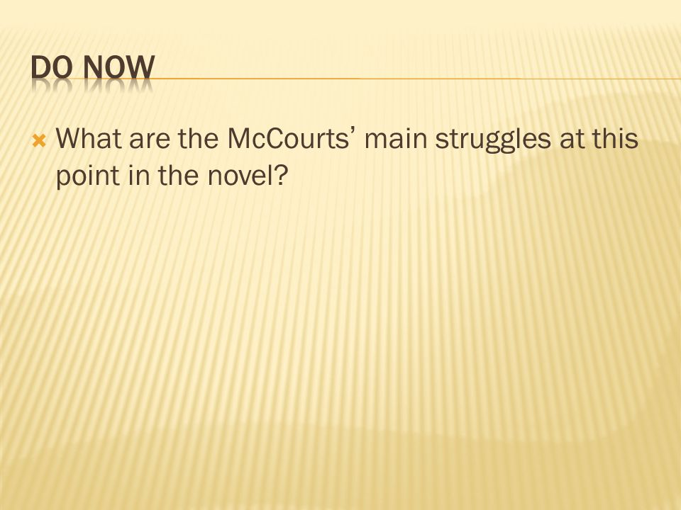 Do Now What are the McCourts' main struggles at this point in the novel