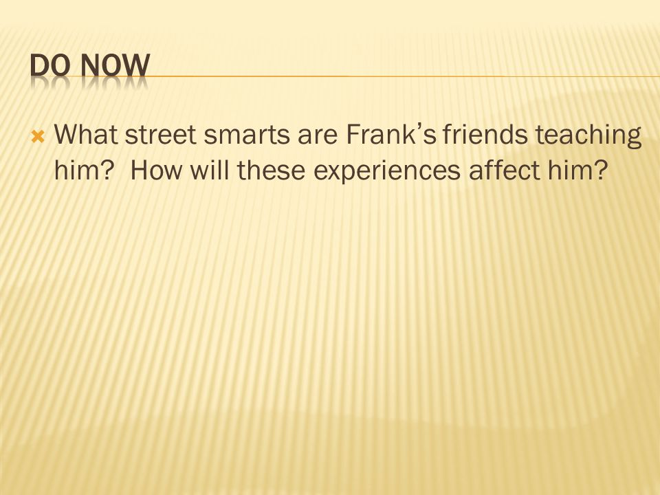 Do Now What street smarts are Frank's friends teaching him How will these experiences affect him