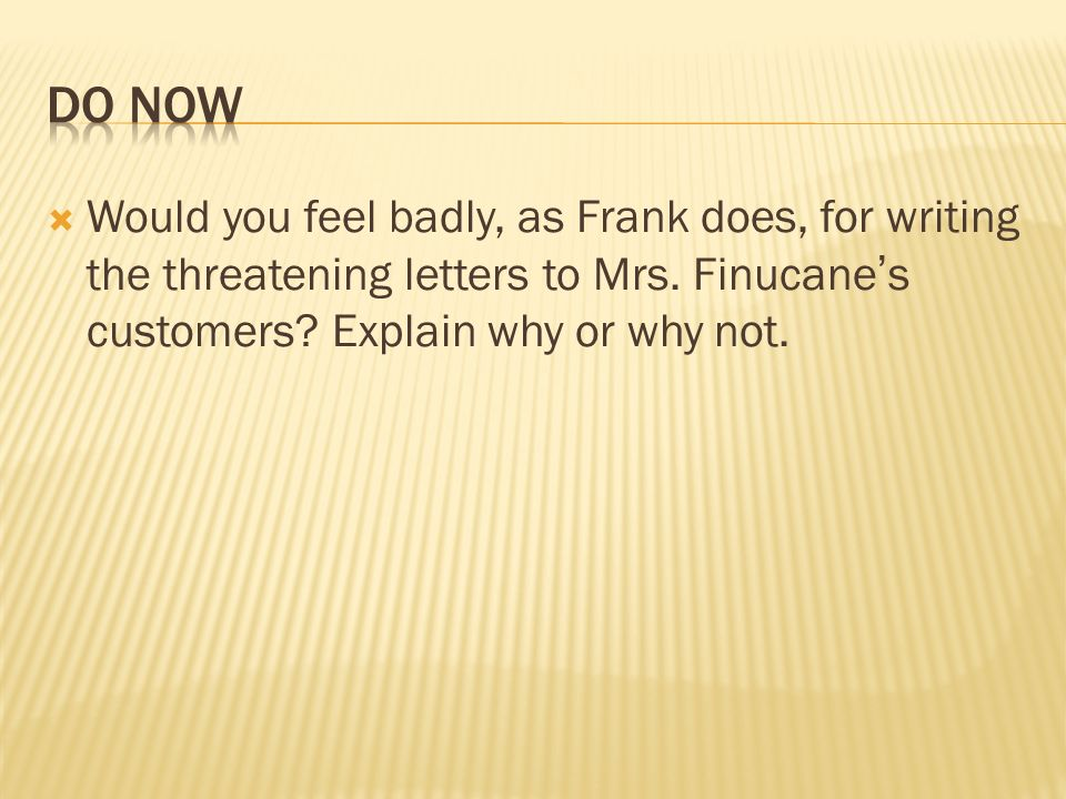 DO Now Would you feel badly, as Frank does, for writing the threatening letters to Mrs.