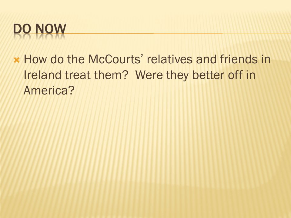 Do Now How do the McCourts' relatives and friends in Ireland treat them.