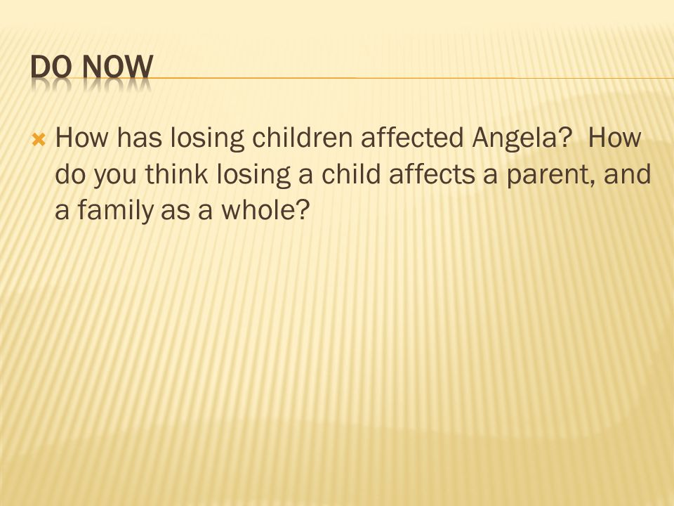 Do Now How has losing children affected Angela.