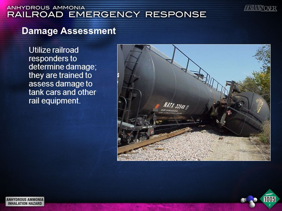 Damage Assessment Utilize railroad responders to determine damage; they are trained to assess damage to tank cars and other rail equipment.