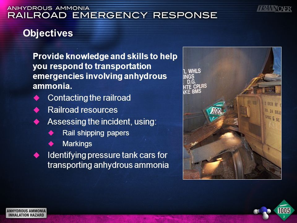 Objectives Provide knowledge and skills to help you respond to transportation emergencies involving anhydrous ammonia.