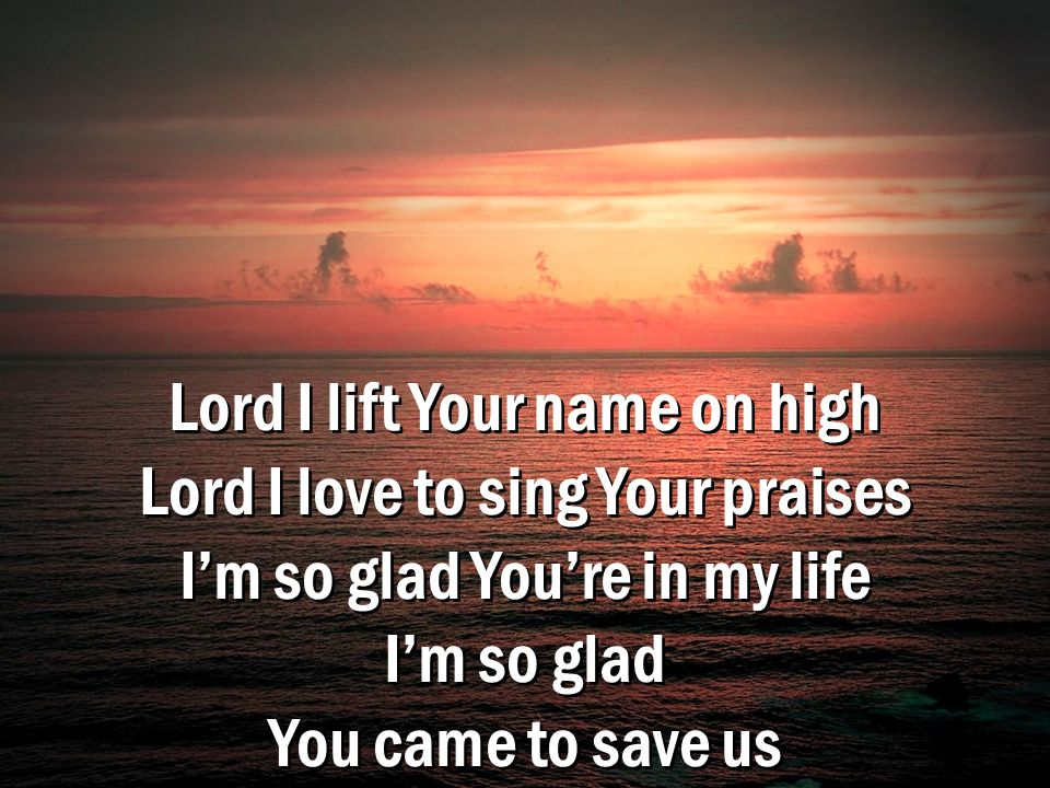 Lord I lift Your name on high Lord I love to sing Your praises