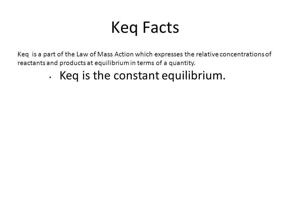 Keq Facts Keq is the constant equilibrium.