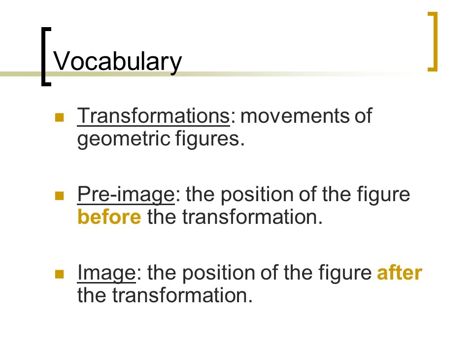 Vocabulary Transformations: movements of geometric figures.