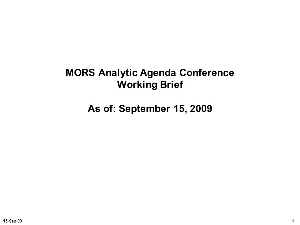 MORS Analytic Agenda Conference Working Brief As of: September 15, 2009