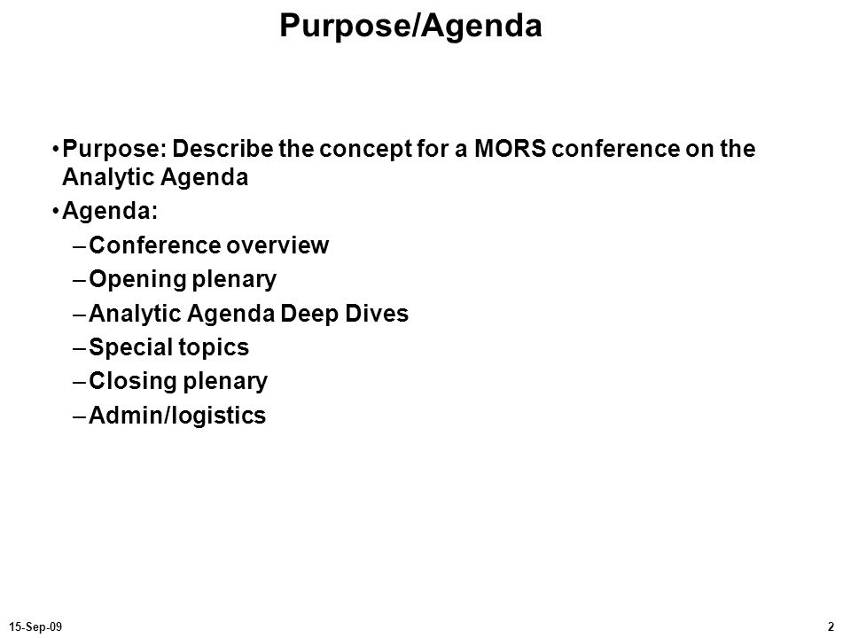 Purpose/Agenda Purpose: Describe the concept for a MORS conference on the Analytic Agenda. Agenda: