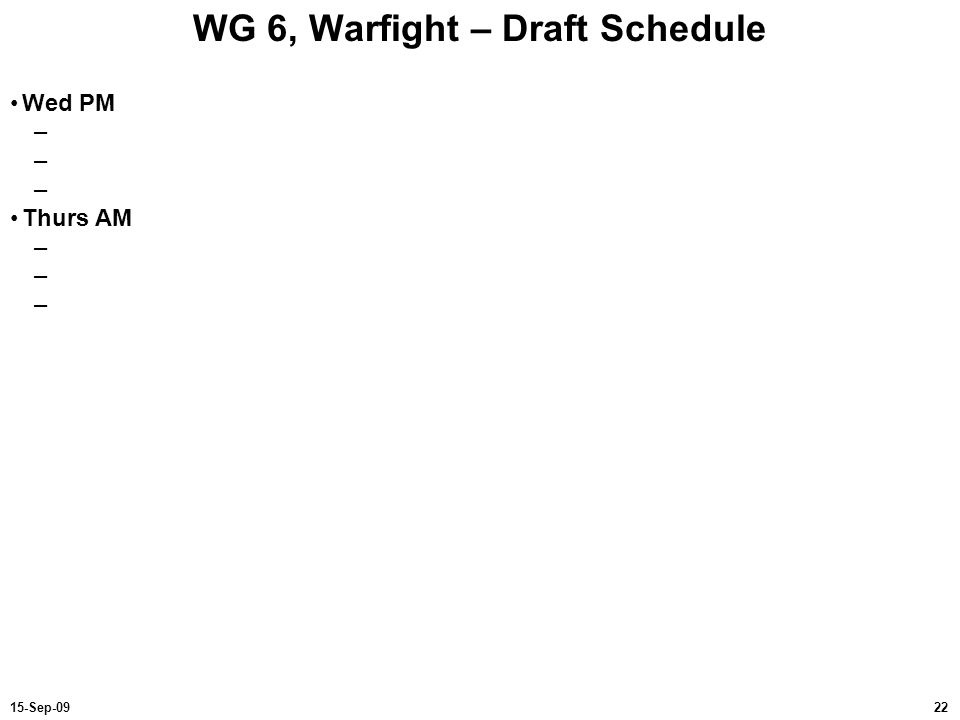 WG 6, Warfight – Draft Schedule