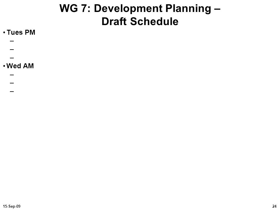 WG 7: Development Planning – Draft Schedule