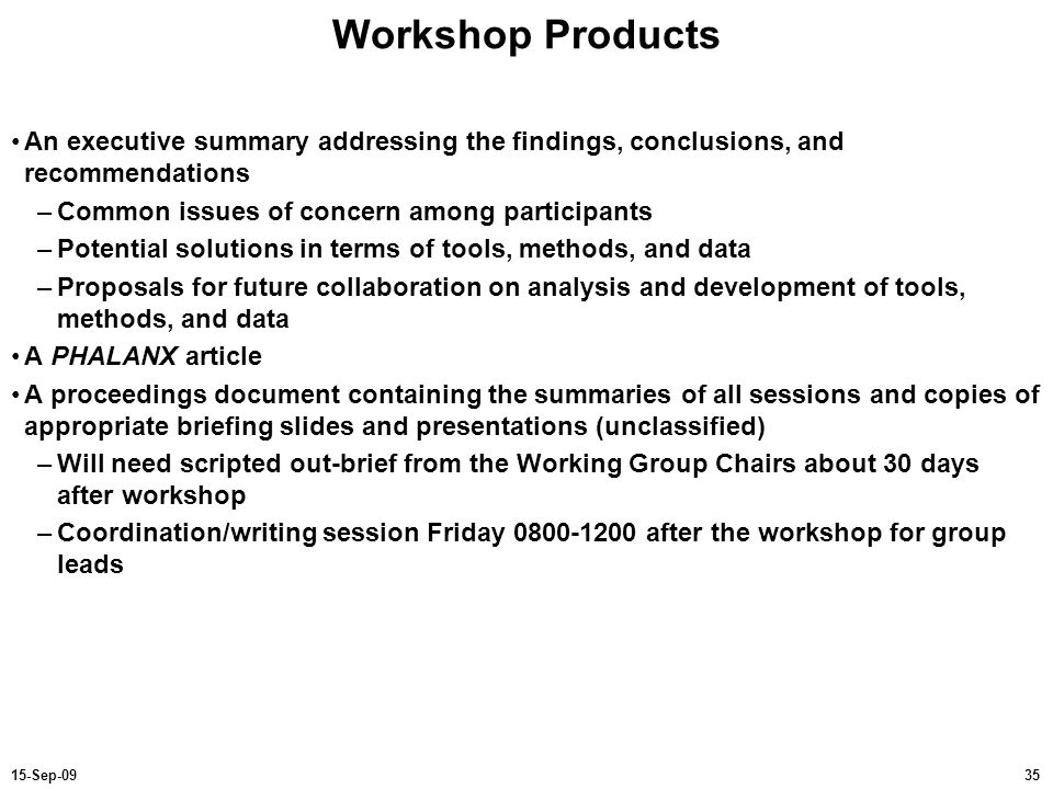 Workshop Products An executive summary addressing the findings, conclusions, and recommendations. Common issues of concern among participants.