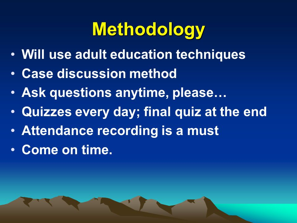 Methodology Will use adult education techniques Case discussion method