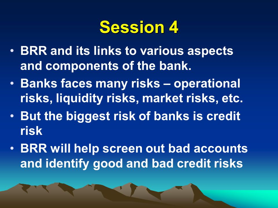 Session 4 BRR and its links to various aspects and components of the bank.