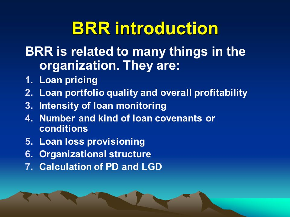 BRR introduction BRR is related to many things in the organization. They are: Loan pricing. Loan portfolio quality and overall profitability.