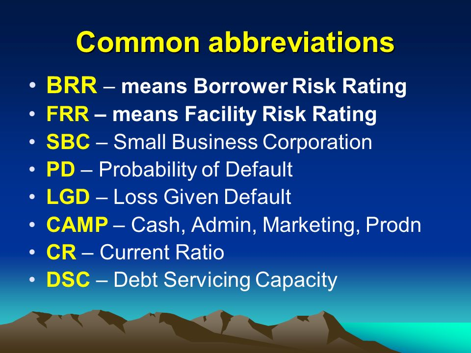 Common abbreviations BRR – means Borrower Risk Rating
