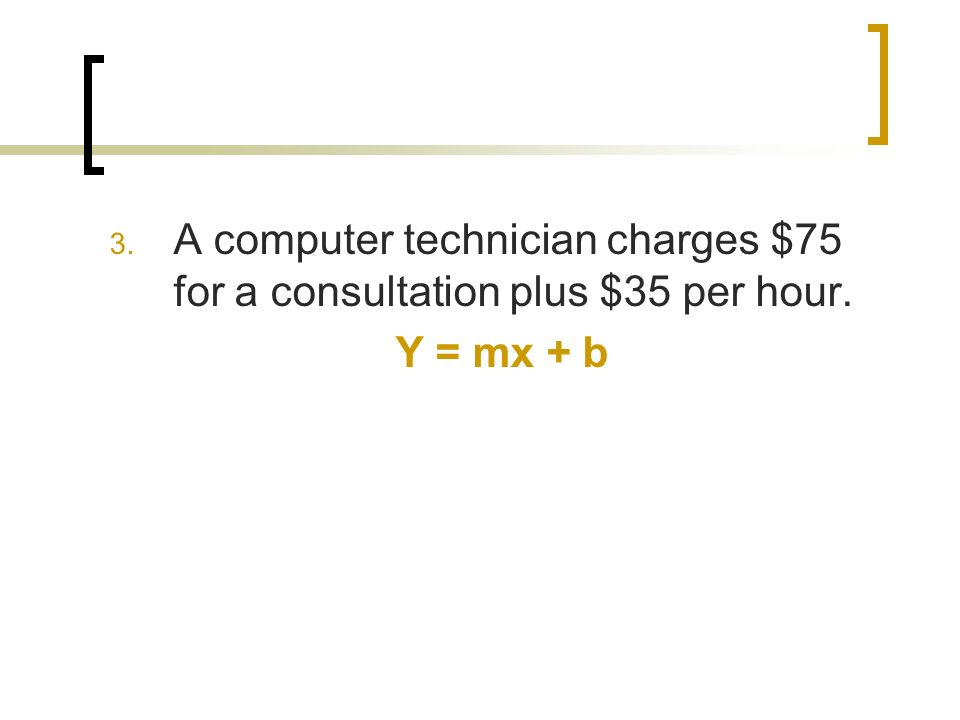 A computer technician charges $75 for a consultation plus $35 per hour.