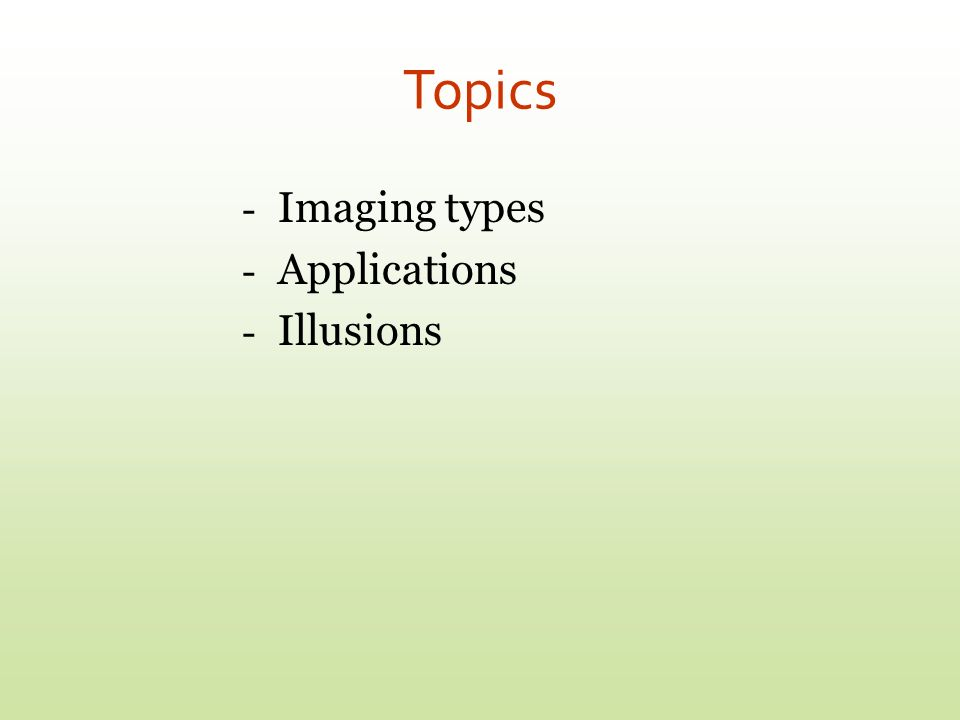 Topics Imaging types Applications Illusions