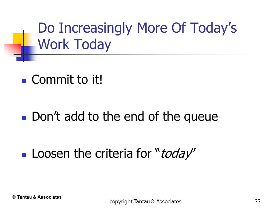 Do Increasingly More Of Today's Work Today