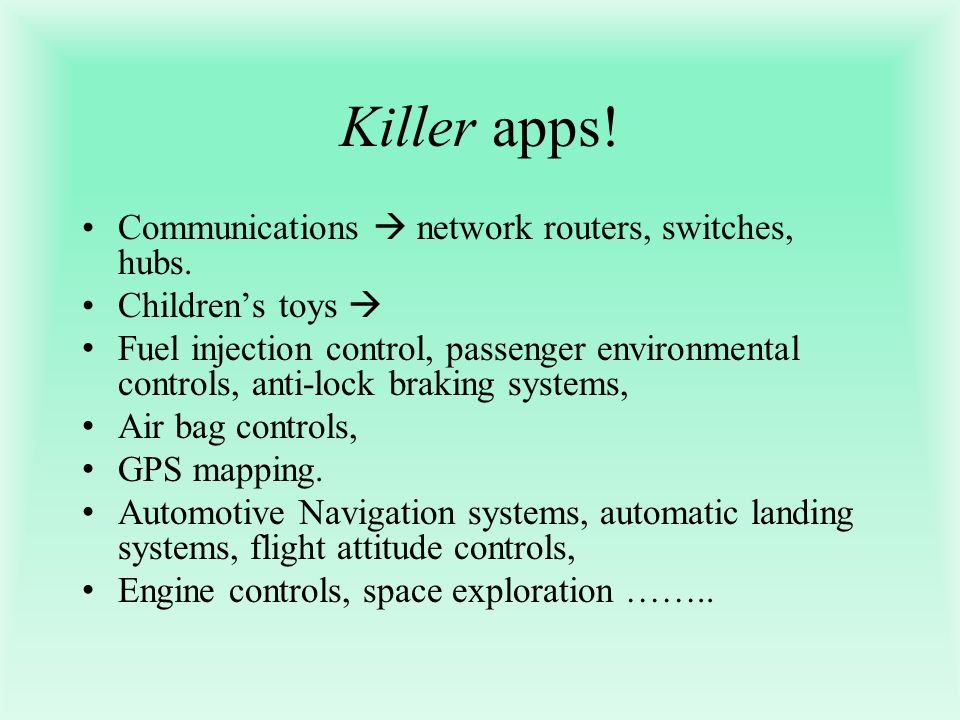 Killer apps! Communications  network routers, switches, hubs.
