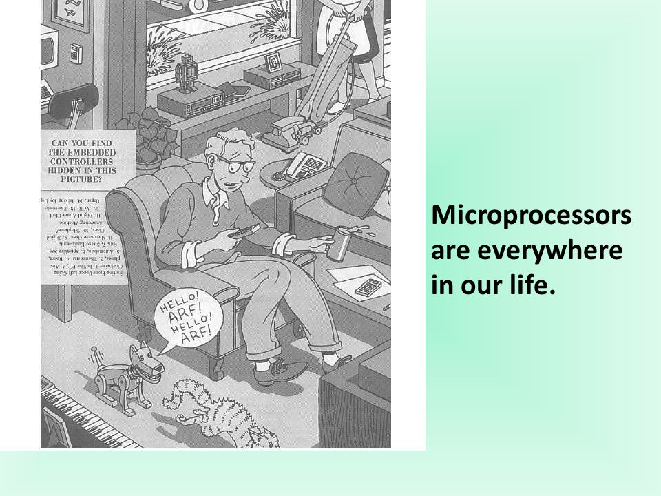 Microprocessors are everywhere in our life.